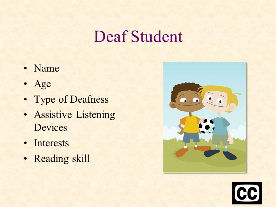 Deaf Student Name Age Type of Deafness Assistive Listening Devices