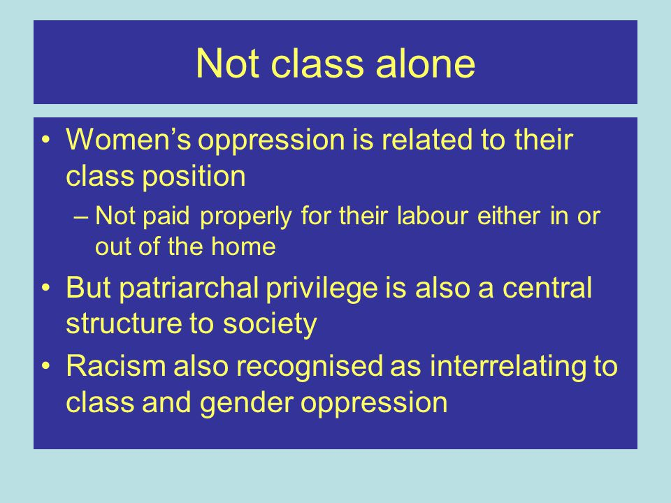 Not class alone Women's oppression is related to their class position