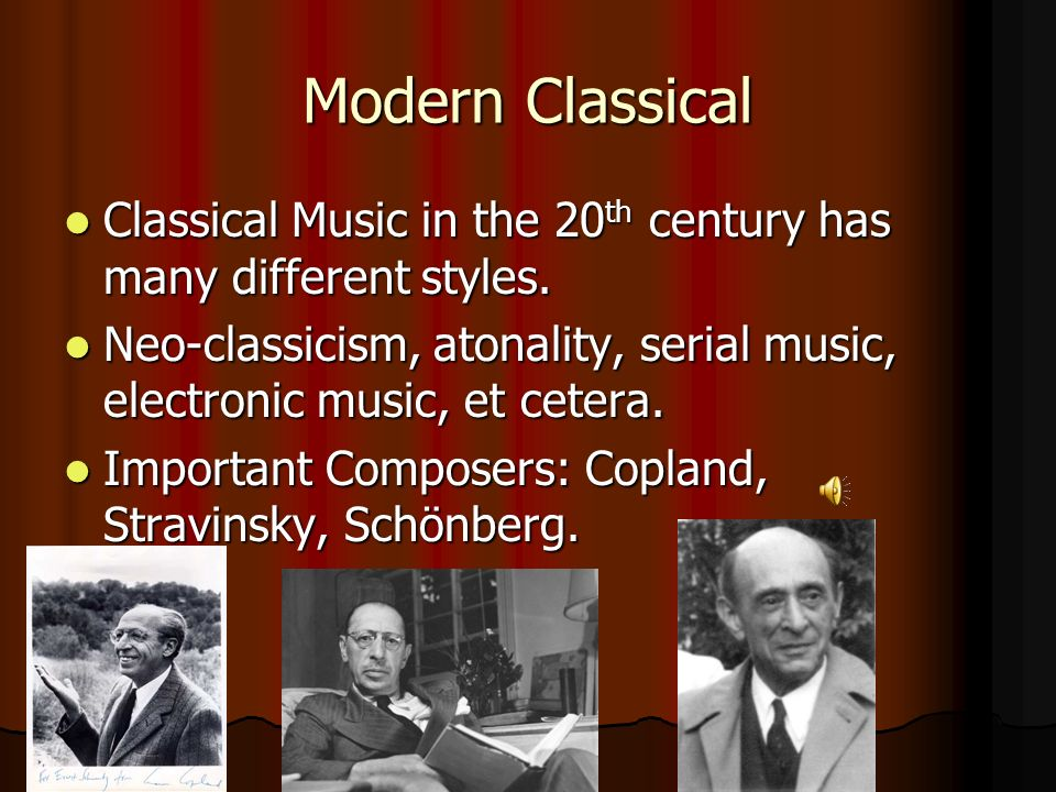 Modern Classical Classical Music in the 20th century has many different styles.