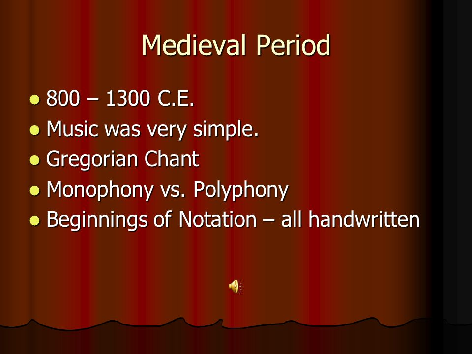 Medieval Period 800 – 1300 C.E. Music was very simple. Gregorian Chant