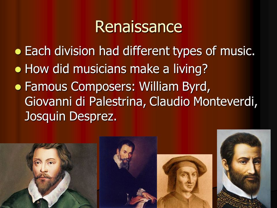 Renaissance Each division had different types of music.