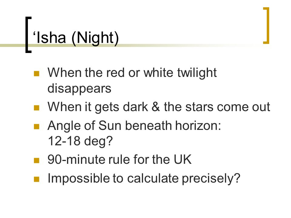 'Isha (Night) When the red or white twilight disappears
