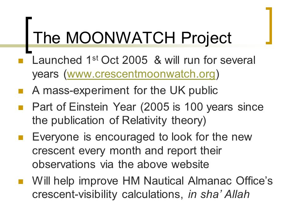 The MOONWATCH Project Launched 1st Oct 2005 & will run for several years (www.crescentmoonwatch.org)