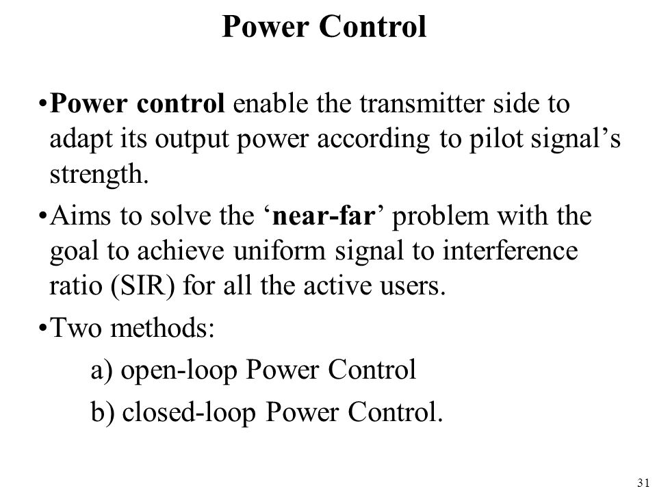 Power Control Power control enable the transmitter side to adapt its output power according to pilot signal's strength.