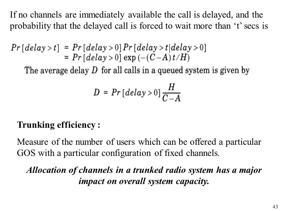 If no channels are immediately available the call is delayed, and the probability that the delayed call is forced to wait more than 't' secs is