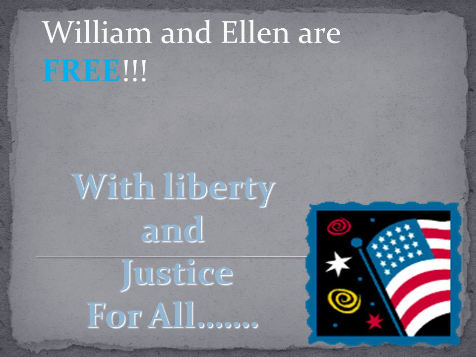 William and Ellen are FREE!!!