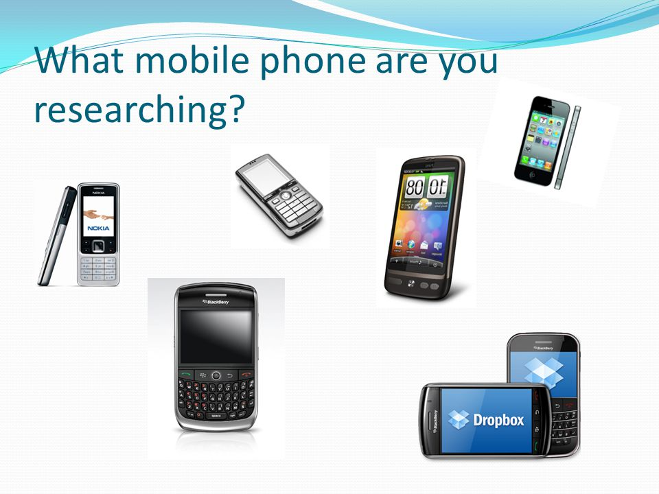 What mobile phone are you researching