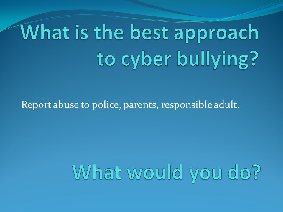 What is the best approach to cyber bullying