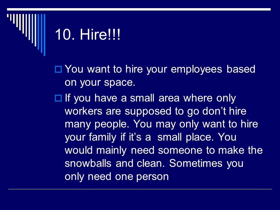 10. Hire!!! You want to hire your employees based on your space.