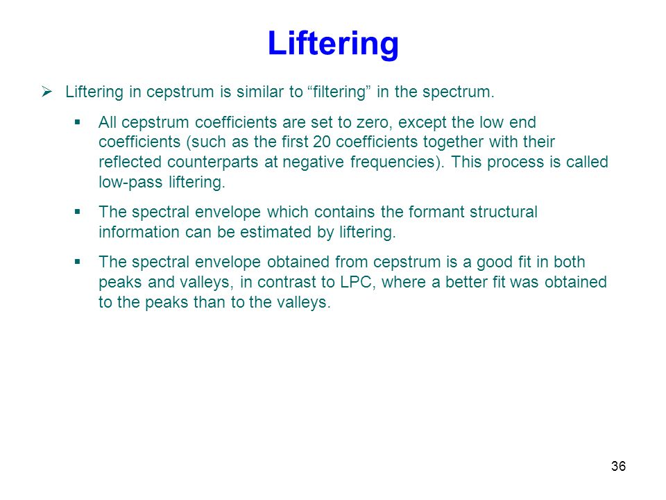 Liftering Liftering in cepstrum is similar to filtering in the spectrum.