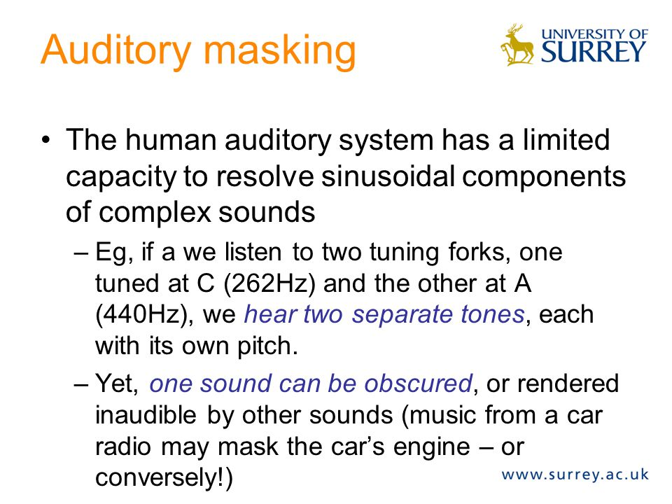 Auditory masking The human auditory system has a limited capacity to resolve sinusoidal components of complex sounds.