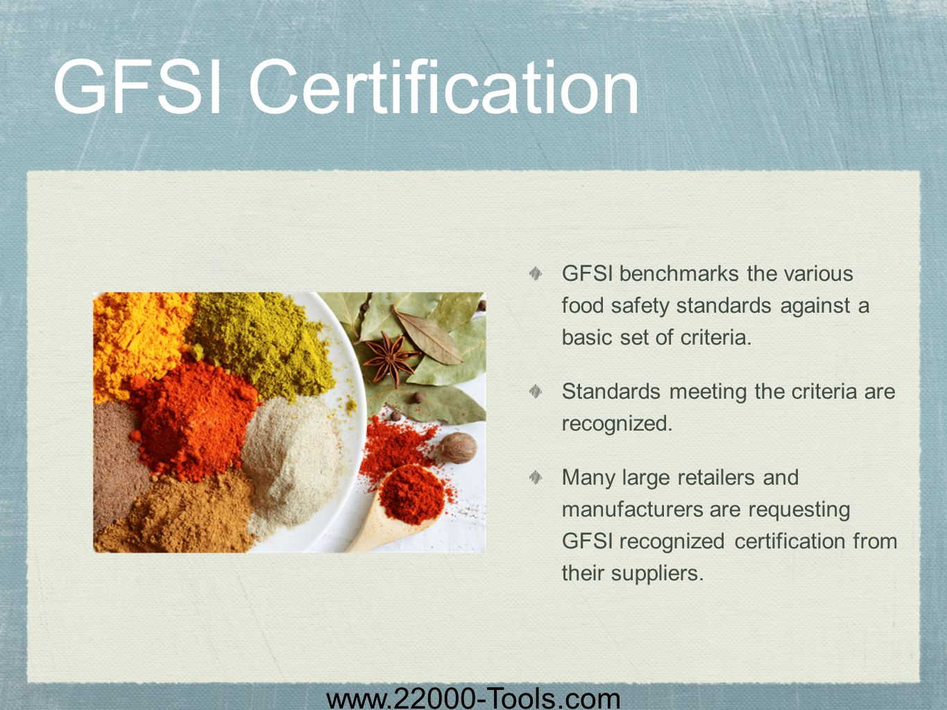 GFSI Certification GFSI benchmarks the various food safety standards against a basic set of criteria.