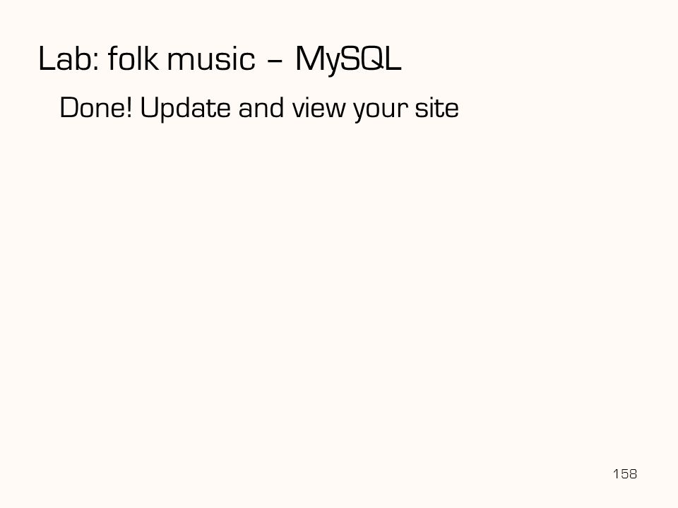 Lab: folk music – MySQL Done! Update and view your site 158 158