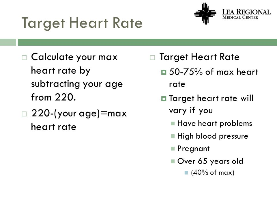 Target Heart Rate Calculate your max heart rate by subtracting your age from (your age)=max heart rate.