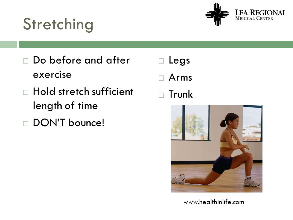 Stretching Do before and after exercise