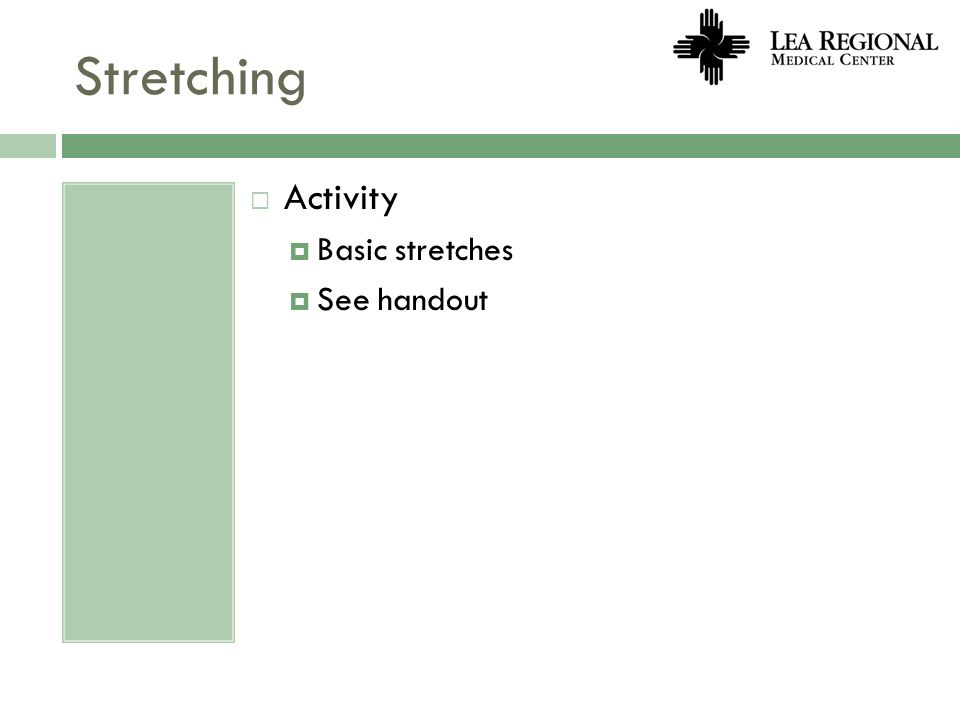 Stretching Activity Basic stretches See handout
