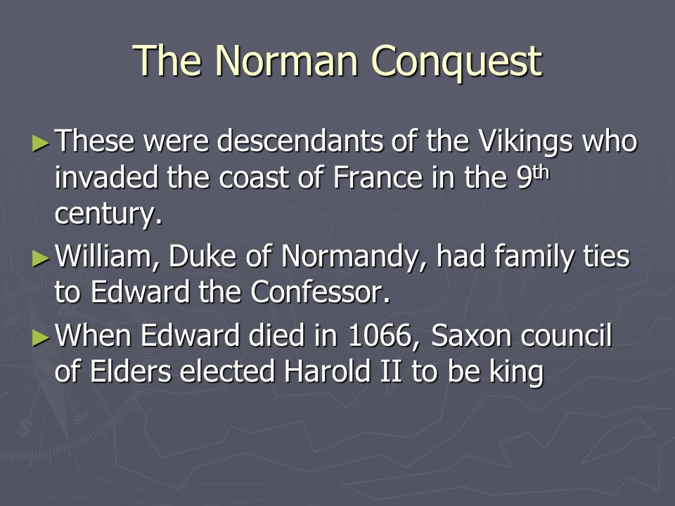 The Norman Conquest These were descendants of the Vikings who invaded the coast of France in the 9th century.