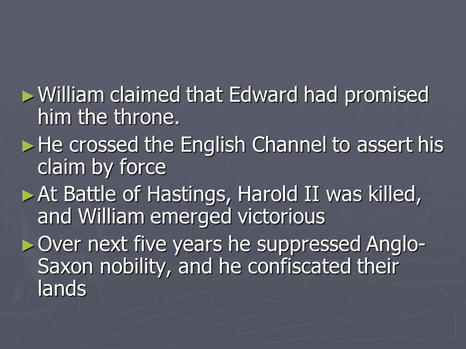 William claimed that Edward had promised him the throne.