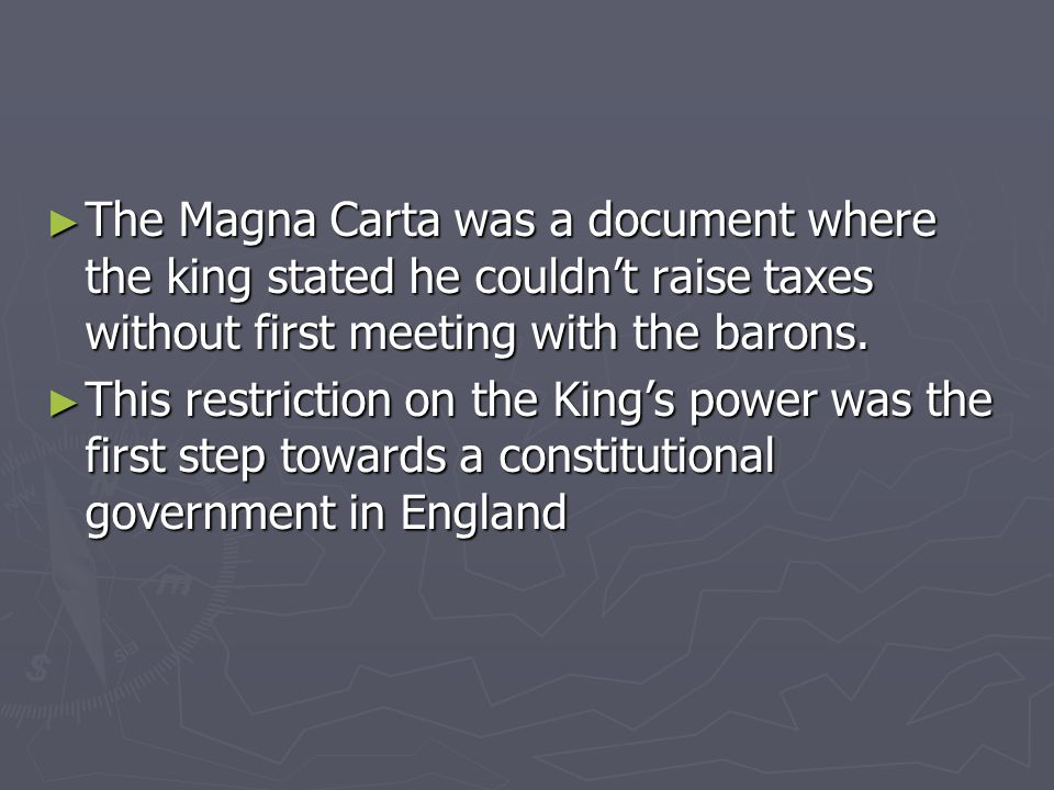 The Magna Carta was a document where the king stated he couldn't raise taxes without first meeting with the barons.