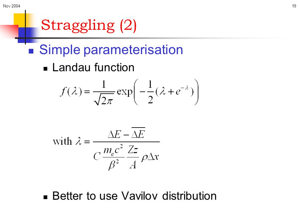 Straggling (2) Simple parameterisation Landau function
