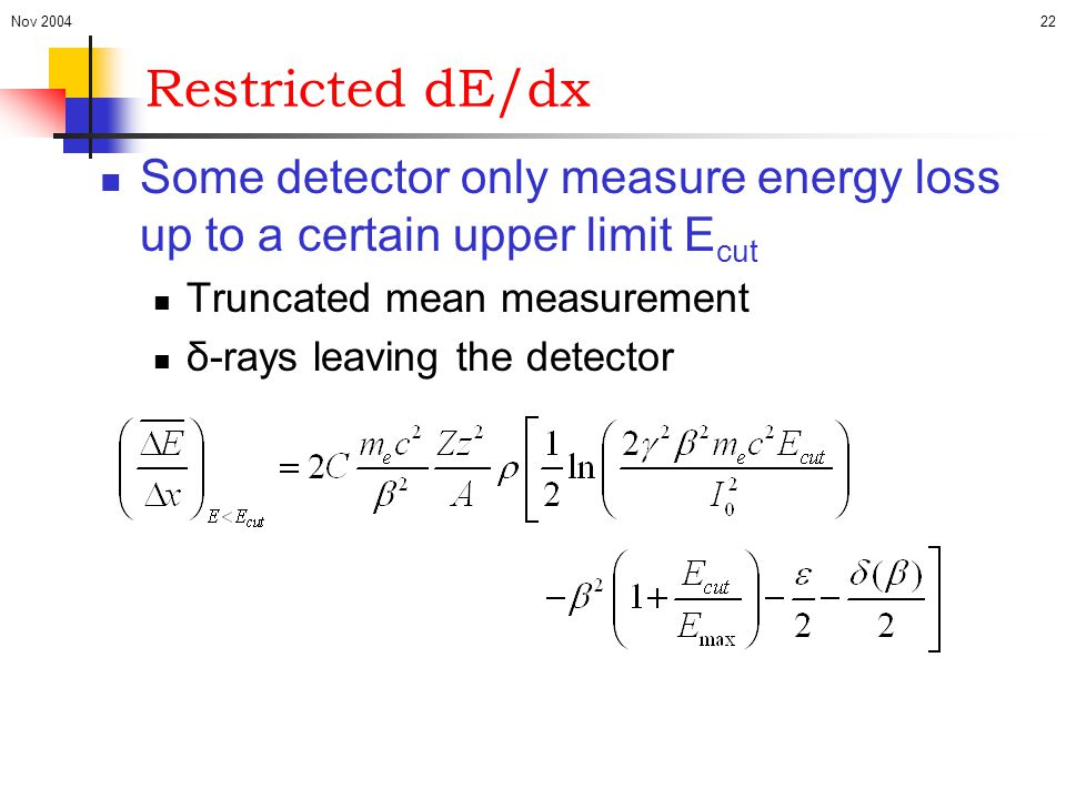 Nov 2004 Restricted dE/dx. Some detector only measure energy loss up to a certain upper limit Ecut.