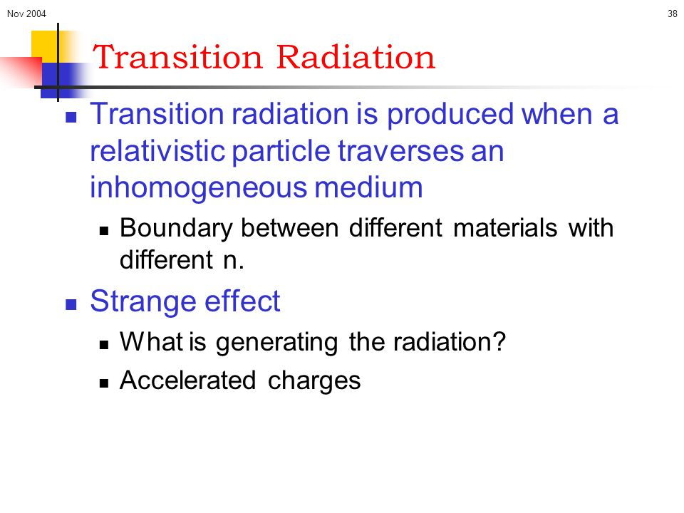 Nov 2004 Transition Radiation. Transition radiation is produced when a relativistic particle traverses an inhomogeneous medium.