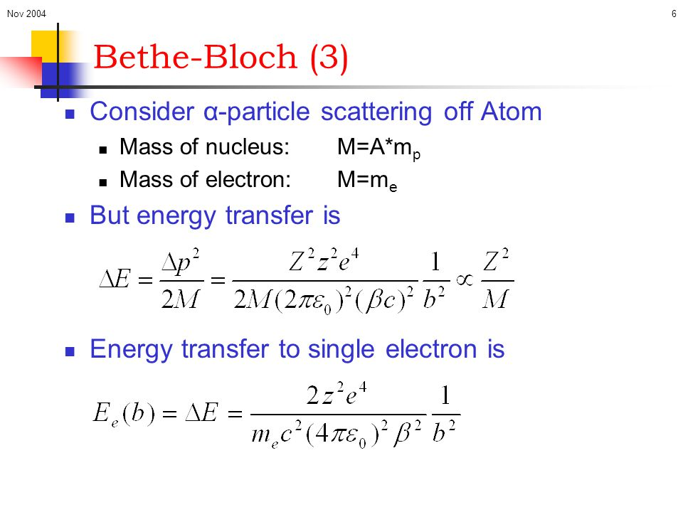 Bethe-Bloch (3) Consider α-particle scattering off Atom