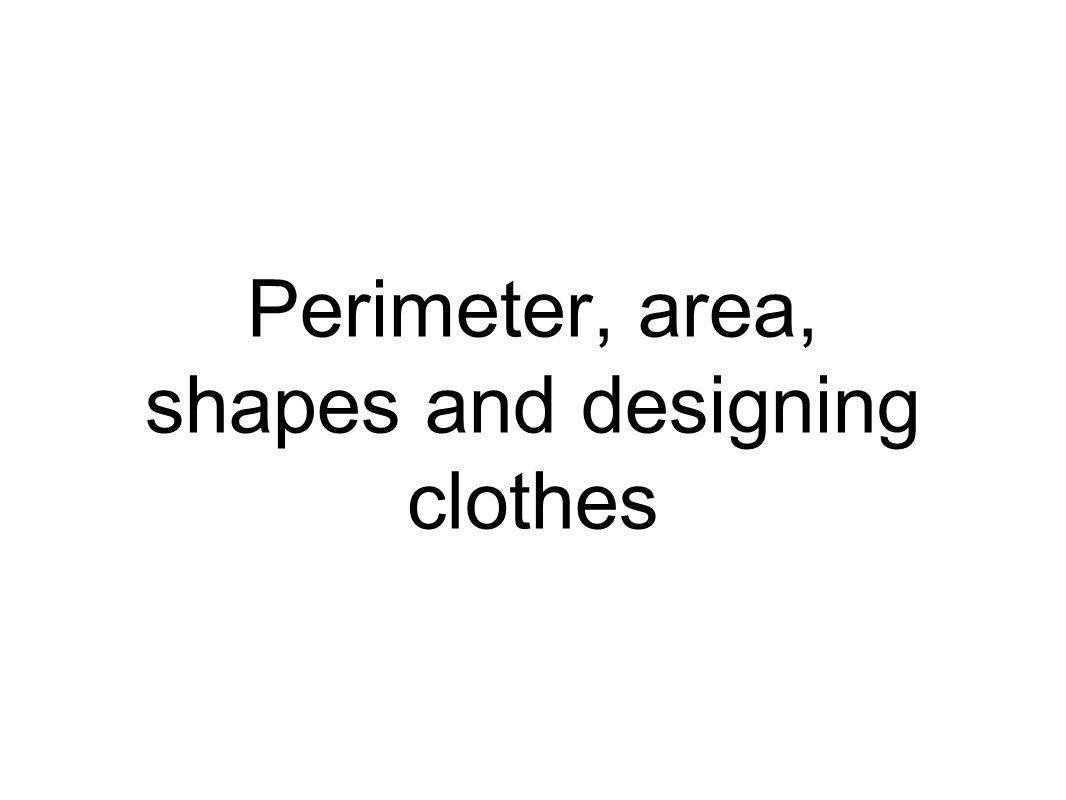 Perimeter, area, shapes and designing clothes