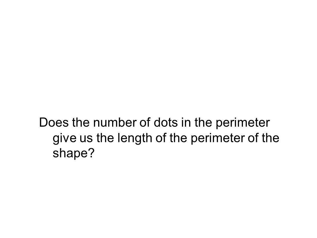 Does the number of dots in the perimeter give us the length of the perimeter of the shape