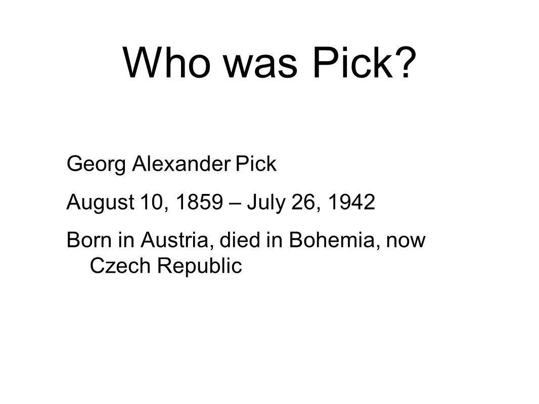 Who was Pick Georg Alexander Pick August 10, 1859 – July 26, 1942