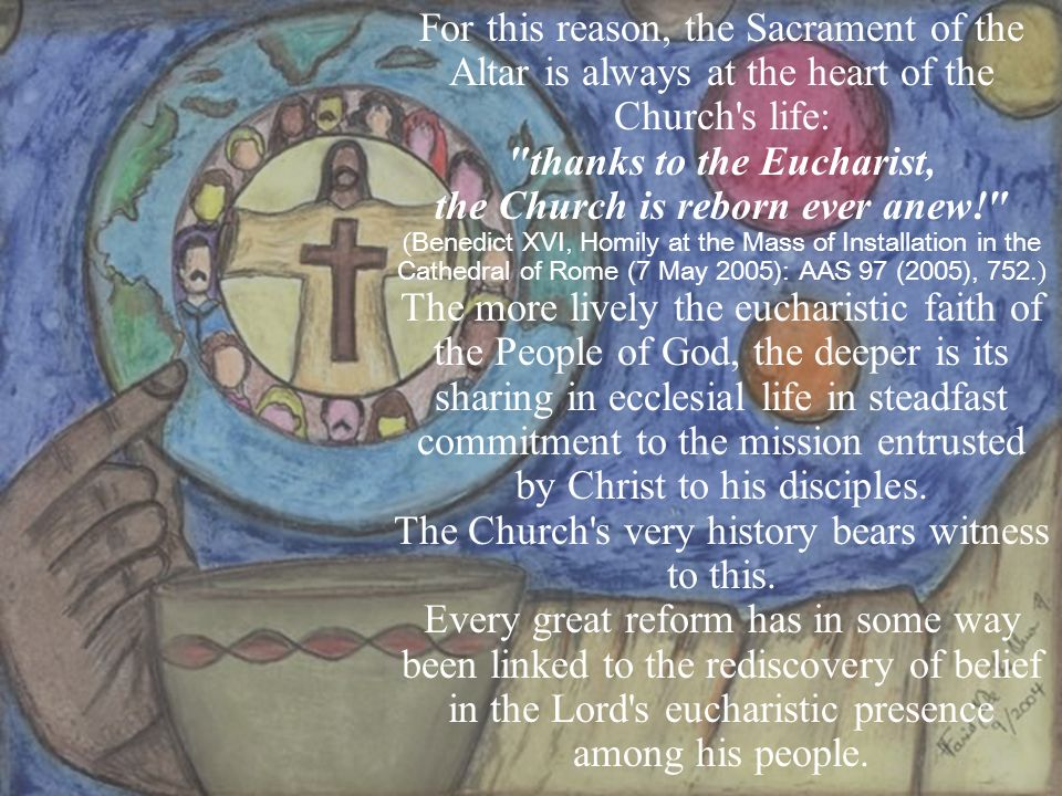 thanks to the Eucharist, the Church is reborn ever anew!
