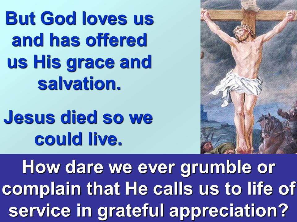 But God loves us and has offered us His grace and salvation.