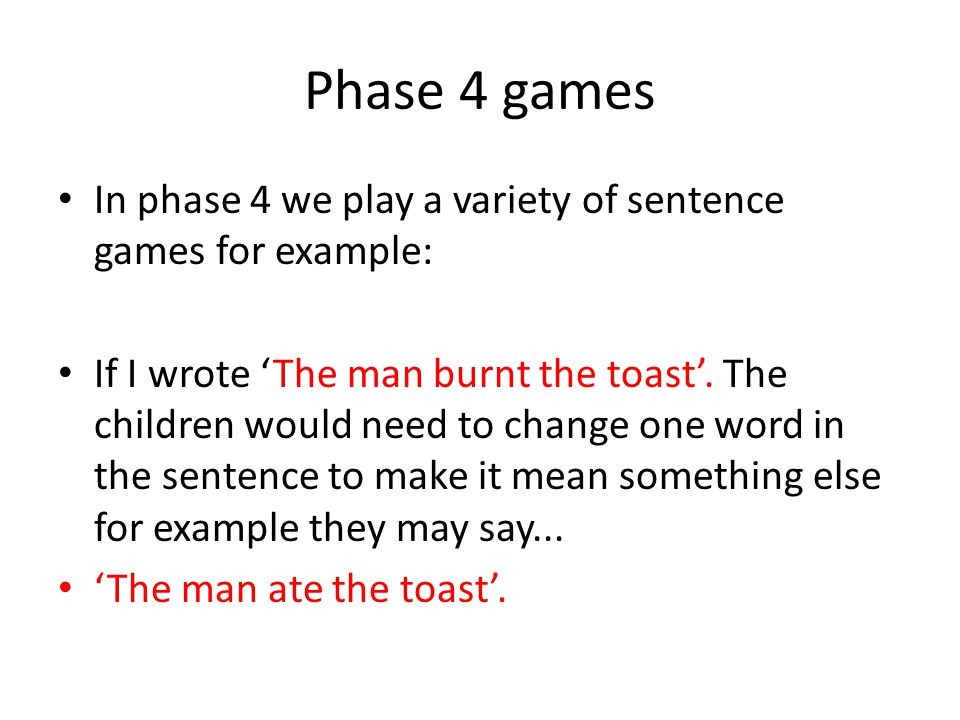 Phase 4 games In phase 4 we play a variety of sentence games for example: