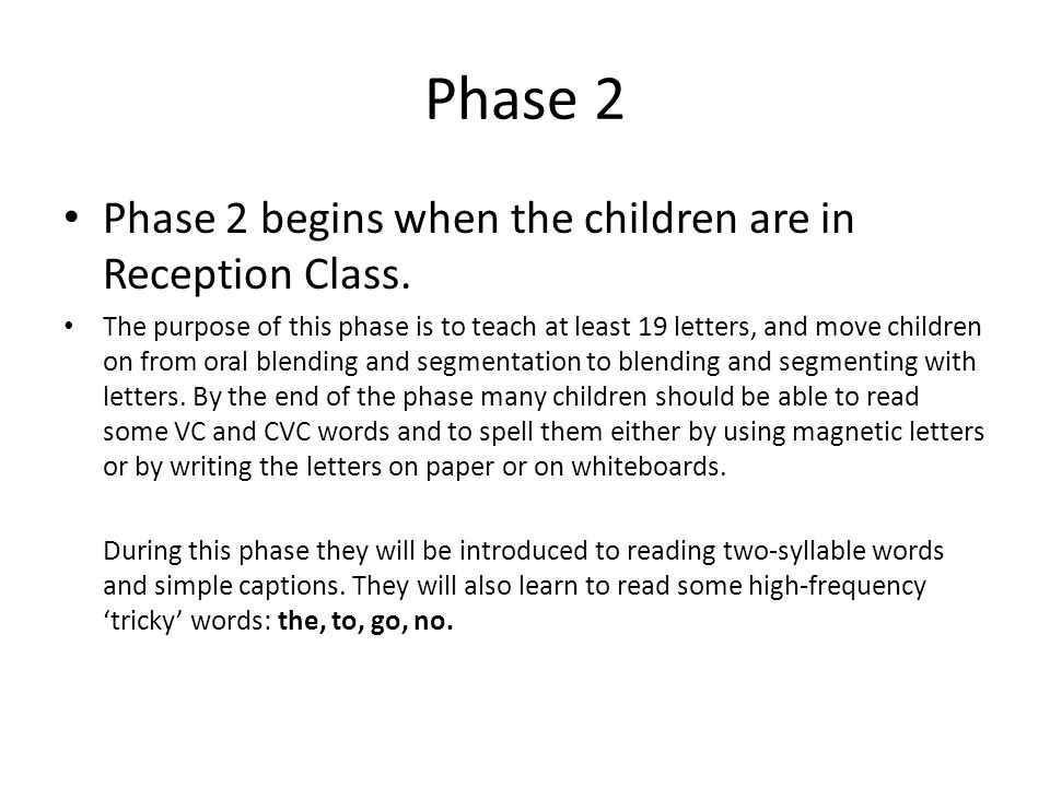 Phase 2 Phase 2 begins when the children are in Reception Class.