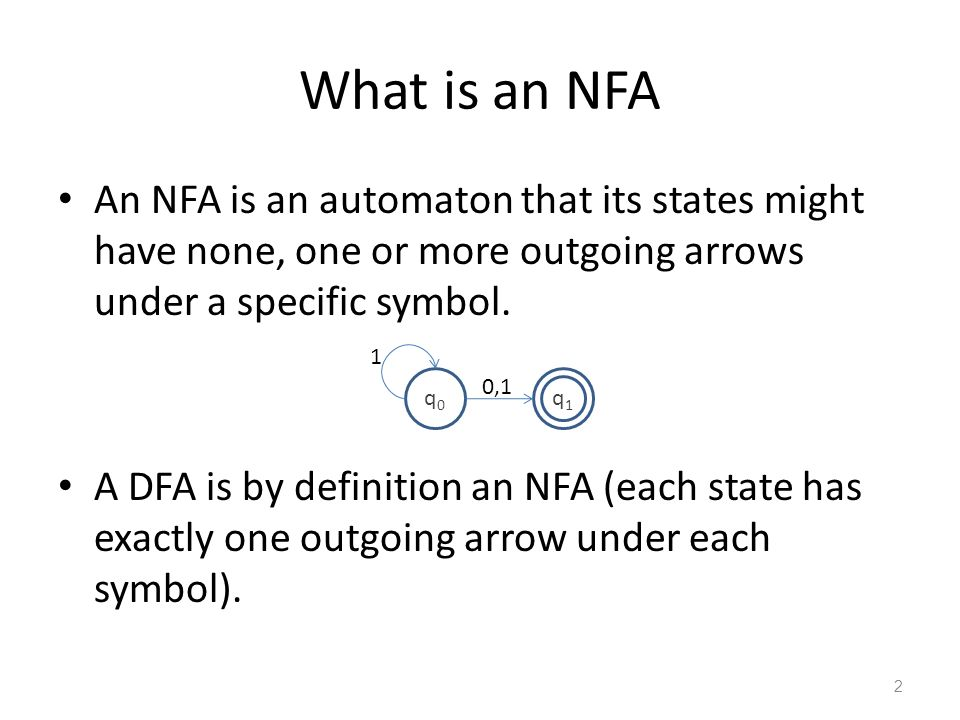 What is an NFA An NFA is an automaton that its states might have none, one or more outgoing arrows under a specific symbol.