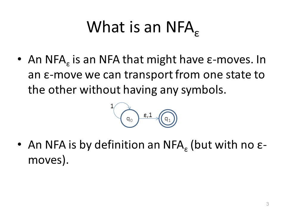 What is an NFAε An NFAε is an NFA that might have ε-moves. In an ε-move we can transport from one state to the other without having any symbols.