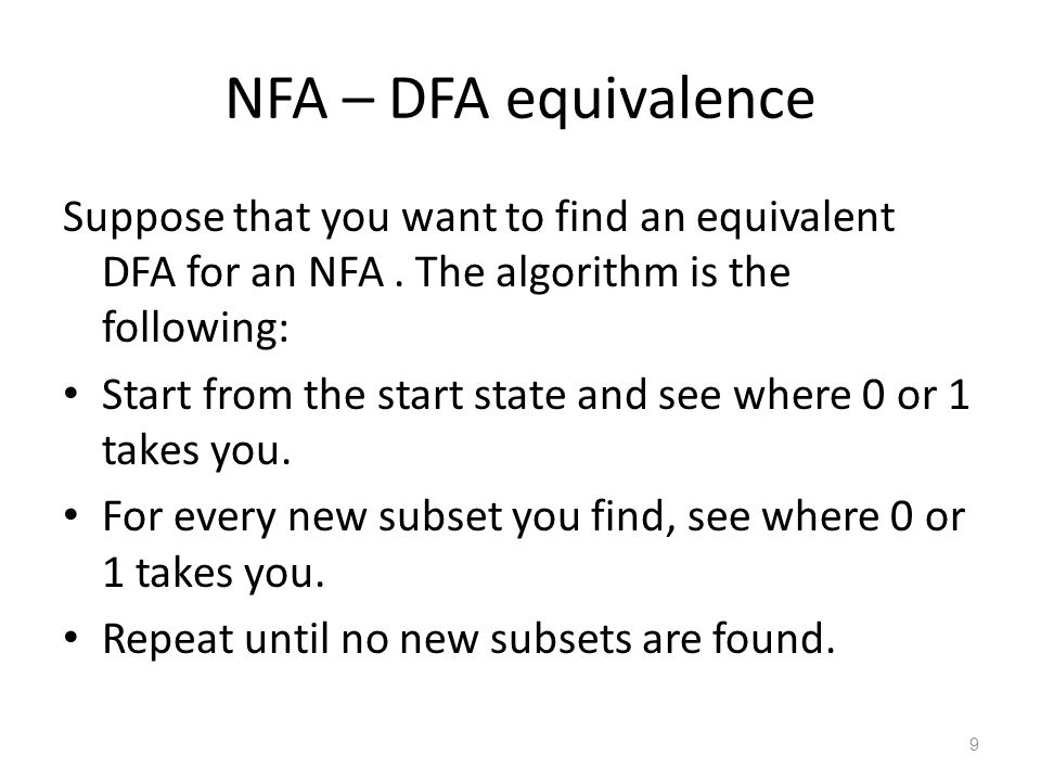 NFA – DFA equivalence Suppose that you want to find an equivalent DFA for an NFA . The algorithm is the following: