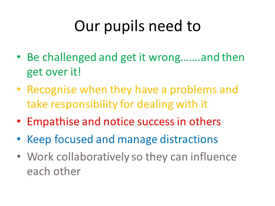 Our pupils need to Be challenged and get it wrong…….and then get over it!