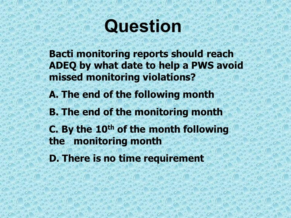 Question Bacti monitoring reports should reach ADEQ by what date to help a PWS avoid missed monitoring violations