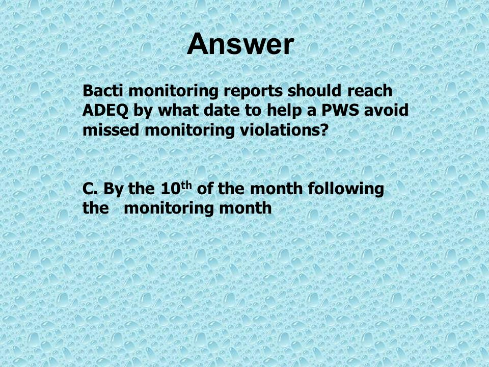Answer Bacti monitoring reports should reach ADEQ by what date to help a PWS avoid missed monitoring violations