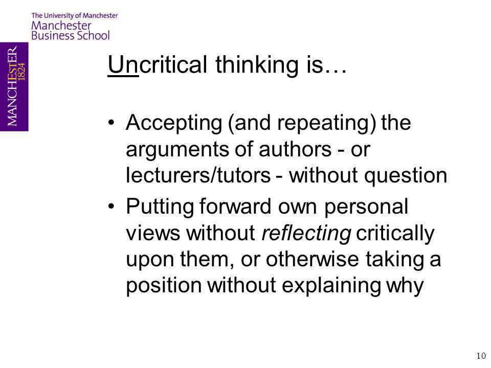 Uncritical thinking is…