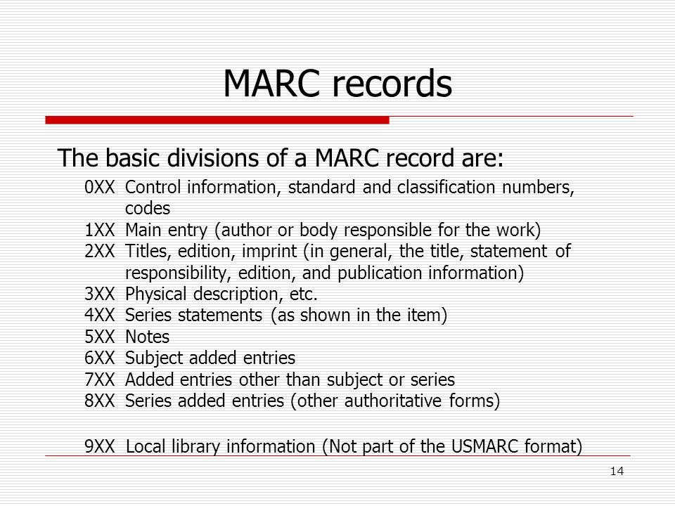 MARC records The basic divisions of a MARC record are: