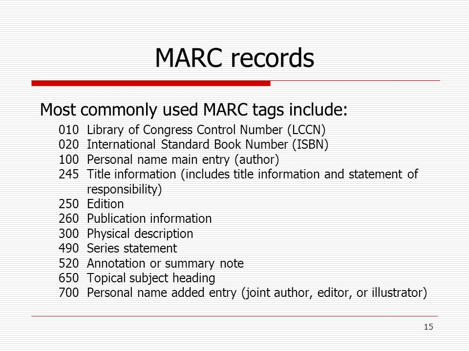MARC records Most commonly used MARC tags include: