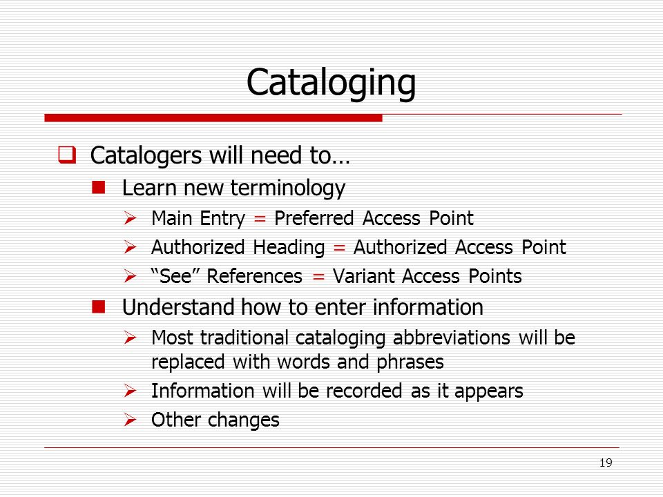 Cataloging Catalogers will need to… Learn new terminology