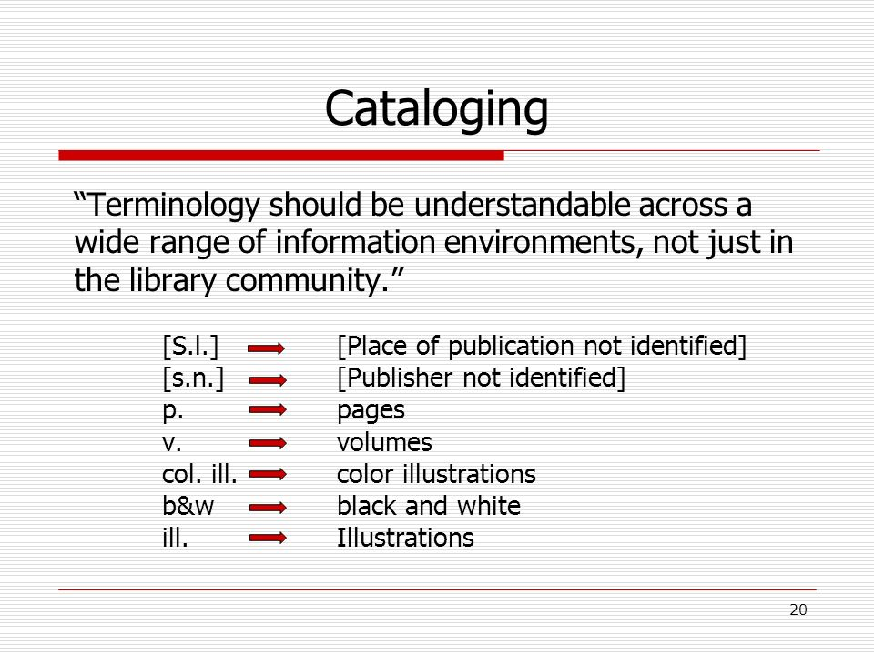 Cataloging Terminology should be understandable across a wide range of information environments, not just in the library community.