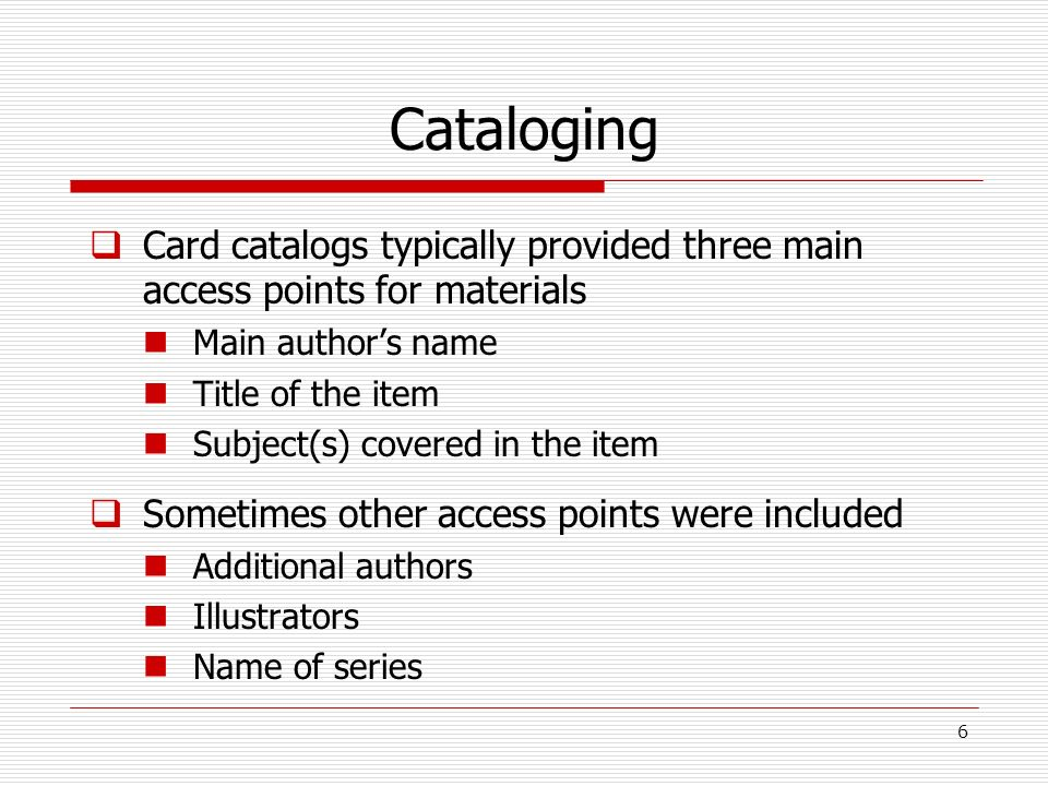 Cataloging Card catalogs typically provided three main access points for materials. Main author's name.
