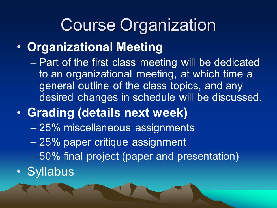 Course Organization Organizational Meeting Grading (details next week)