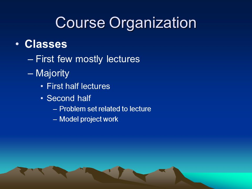 Course Organization Classes First few mostly lectures Majority