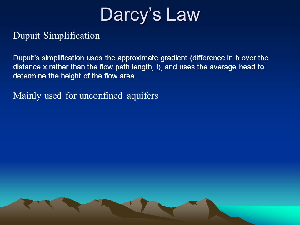 Darcy's Law Dupuit Simplification Mainly used for unconfined aquifers