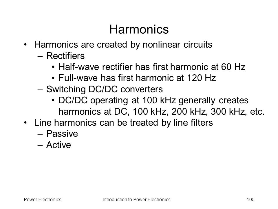 Harmonics Harmonics are created by nonlinear circuits Rectifiers